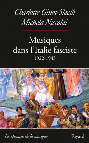 Ginot-Slacik et Nicolai_Musiques dans l'Italie fasciste.jpg