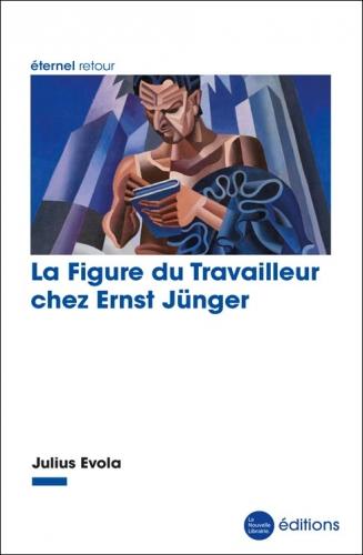 Evola_La figure du Travailleur chez Ernst Jünger.jpg