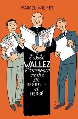 Wilmet_L'abbé Wallez-L'éminence noire de Degrelle et Hergé.jpg