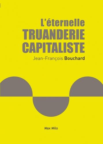 Bouchard_L'éternelle truanderie du capitalisme.jpg