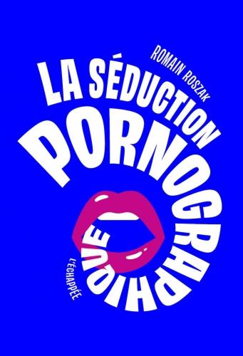 Roszak_La séduction pornographique.jpg