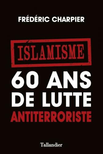 Charpier_Islamisme-60 ans de lutte antiterroriste.jpg