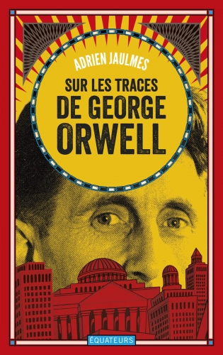 Jaulmes_Sur les traces de George Orwell.jpg